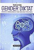 Gender diktat. Origini e conseguenze di una ideologia totalitaria...