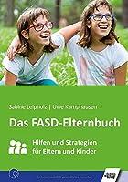 Das FASD-Elternbuch: Hilfen und Strategien fuer Eltern und Kinder