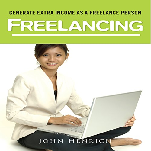 Freelancing: Learn How to Generate Extra Income As A Freelance Person audiobook cover art