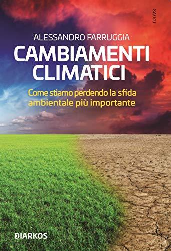 Cambiamenti climatici. Come stiamo perdendo la sfida più importante
