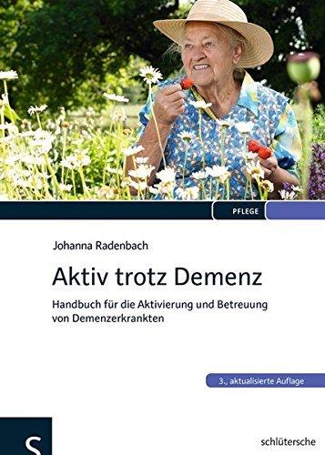Aktiv trotz Demenz: Handbuch für die Aktivierung und Betreuung von Demenzerkrankten by Johanna Radenbach (2014-07-17)