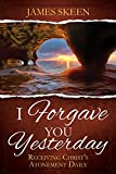 I Forgave You Yesterday: Receiving Christ's Atonement Daily