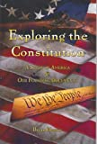 Exploring the Constitution A Study of America & Our Founding Documents