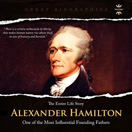 Alexander Hamilton: One of the Most Influential Founding Fathers. The Entire Life Story audiobook cover art
