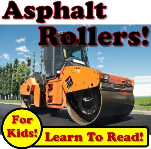 Asphalt Rollers: Big Compactors Squishing Hot Asphalt On The Jobsite! (Over 35+ Photos of Asphalt Rollers Working) (English Edition)