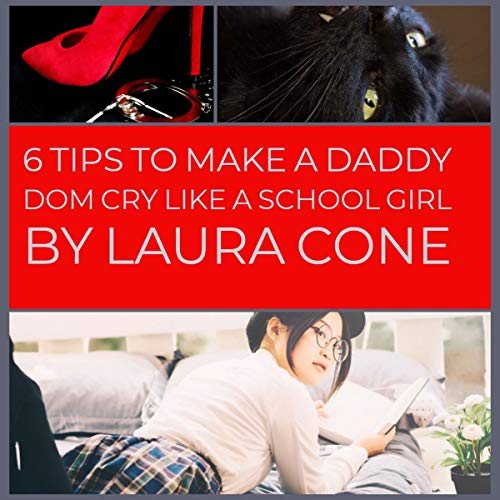 6 Tips to Make a Daddy Dom Cry Like a School Girl audiobook cover art