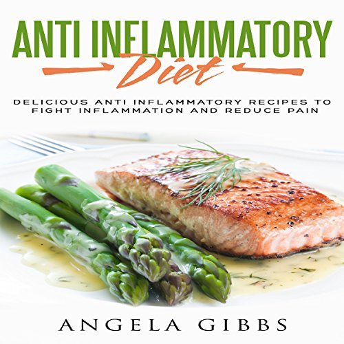 Anti Inflammatory Diet: Delicious Anti Inflammatory Recipes to Fight Inflammation and Reduce Pain cover art
