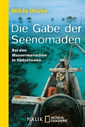 Die Gabe der Seenomaden: Bei den Wassermenschen in Südostasien (National Geographic Taschenbücher)