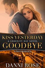 Kiss Yesterday Goodbye: A Serenity Bay Novel