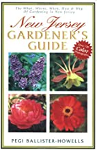 New Jersey Gardener's Guide The What, Where, When, How & Why Of Gardening In New Jersey