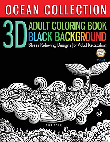 3D ADULT COLORING BOOK BLACK BACKGROUND - Ocean Collection Stress Relieving Designs For Adult Relaxation Vol.23: New Release 3D Animal Under The Sea ... Patterns Coloring Books for Adults, Band 23)