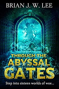 Through the Abyssal Gates by [Brian J. W. Lee]