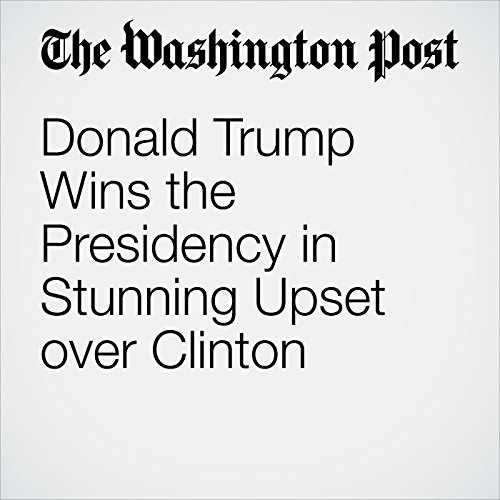 Donald Trump Wins the Presidency in Stunning Upset over Clinton cover art
