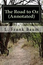 The Road to Oz (Annotated): In Which Is Related How Dorothy Gale of Kansas, The Shaggy Man, Button Bright, and Polychrome the Rainbow's Daughter Met ... Land of Oz (Wizard of Oz Series) (Volume 5)