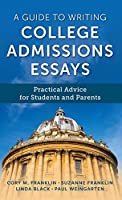 A Guide to Writing College Admissions Essays: Practical Advice for Students and Parents