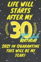 My 30th Birthday in 2021 But It's Quarantine: Notebook a gift for a person who celebrates 30 years to plan to plan your life after
