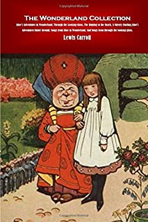 The Wonderland Collection: Alice's Adventures in Wonderland, Through the Looking-Glass, The Hunting of the Snark, A Nurser...
