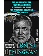 Complete Works of Ernest Hemingway. Illustrated: Old Man and the Sea, The Sun Also Rises, A Farewell to Arms, For Whom the Bell Tolls and others (English Edition)