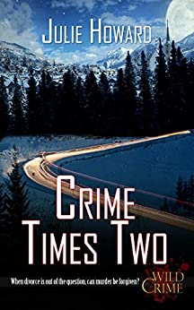 Crime Times Two (Wild Crime Series Book 2) by [Julie Howard]