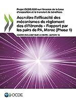 Projet Ocde/G20 Sur L'érosion De La Base D'imposition Et Le Transfert De Bénéfices Accroître L'efficacité Des Mécanismes De Règlement Des Différends: Rapport Par Les Pairs De Pa, Maroc Phase 1 Cadre Inclusif Sur Le Beps: Action 14