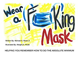 WEAR A FUCKING MASK: HELPING YOU REMEMBER HOW TO DO THE ABSOLUTE MINIMUM (English Edition)