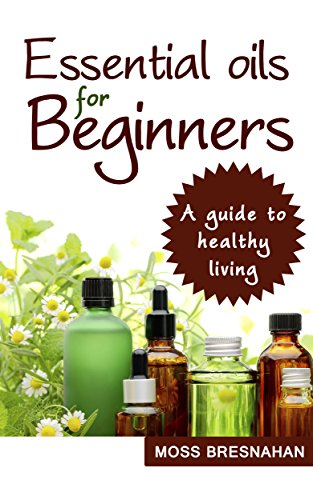 Essential oils for beginners by [Moss Bresnahan]