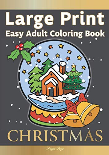 Large Print Easy Adult Coloring Book: CHRISTMAS: Simple, Relaxing Festive Scenes. The Perfect Winter Coloring Companion For Seniors, Beginners & Anyone Who Enjoys Easy Coloring