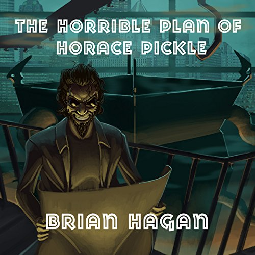 The Horrible Plan of Horace Pickle audiobook cover art