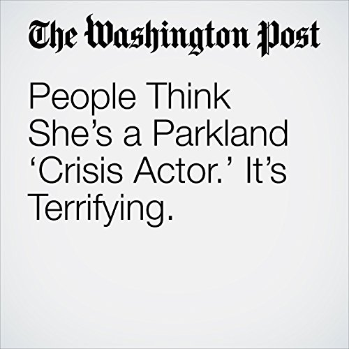 People Think She's a Parkland 'Crisis Actor.' It's Terrifying. copertina