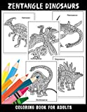 ZENTANGLE DINOSAURS Coloring Book For Adults: A Fantastic Zentangle Dinosaurs Collections for Both Adults and Kids Includes; Brontosaurus, ... Ankylosaurus, Dimetrodon and More!