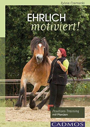 Ehrlich motiviert!: Positives Training mit Pferden (Cadmos Pferdewelt)