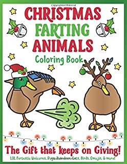 Christmas Farting Animals Coloring Book: The Gift that keeps on Giving LOL Fartastic Unicorns, Dogs, Reindeer, Cats, Birds, Emojis, & More!