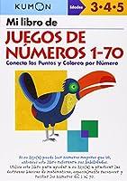 Mi Libro de Juegos de Numeros 1-70 / Number Games 1-70: Conecta Los Puntos Y Colorea Por Numero: Edades 3-4-5 (Kumon Workbooks: Basic Skills)