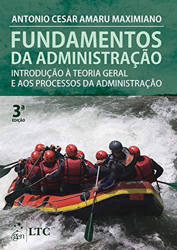 Fundamentos de Administração - Introdução à Teoria Geral e aos Processos da Administração