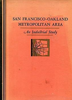 Hardcover San Francisco-Oakland Metropolitan Area: An Industrial Study Book