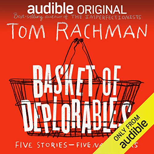 Basket of Deplorables                   By:                                                                                                                                 Tom Rachman                               Narrated by:                                                                                                                                 Edoardo Ballerini,                                                                                        Robin Miles,                                                                                        Jonathan Davis,                   and others                 Length: 4 hrs     45 ratings     Overall 4.0