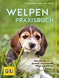 Welpen-Praxisbuch: Alles Wichtige zu Auswahl, Eingewhnung, Pflege und Erziehung (GU Tier Spezial)