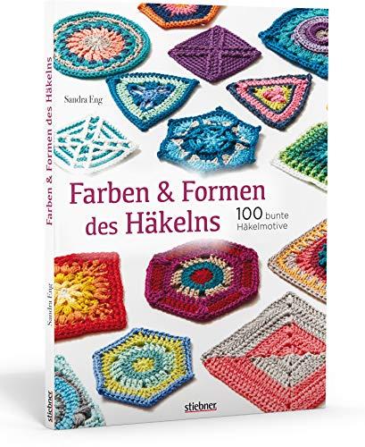 Farben und Formen des Häkelns. 100 bunte Häkelmotive