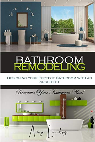 BATHROOM REMODELING: Designing Your Perfect Bathroom with an Architect: Renovate Your Bathroom Now!