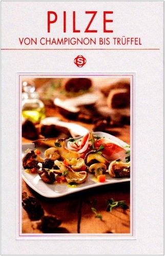 Pilze: Von Champignon bis Trüffel, mit 77 Rezepten