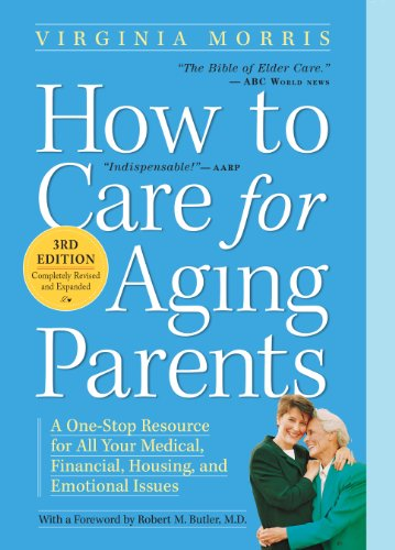 Compare Textbook Prices for How to Care for Aging Parents A One-Stop Resource for All Your Medical, Financial, Housing, and Emotional Issues 3 Edition ISBN 9780761166764 by Morris, Virginia