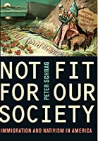Not Fit for Our Society: Nativism and Immigration