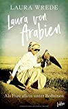 Laura von Arabien: Als Frau allein unter Beduinen - Laura Wrede