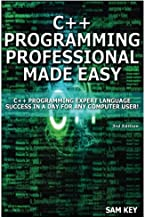 C++ Programming Professional Made Easy: Expert C++ Programming Language Success in a Day for Any Computer User!