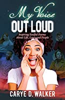 My Voice Out Loud: Inspiring Soulful Poems About Life, Love, and People
