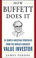 How Buffett Does It: 24 Simple Investing Strategies From The World's Greatest Value Investor (Mighty Manager)