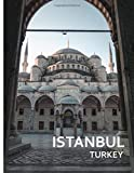 INSTANBUL Turkey: A Captivating Coffee Table Book with Photographic Depiction of Locations (Picture Book)