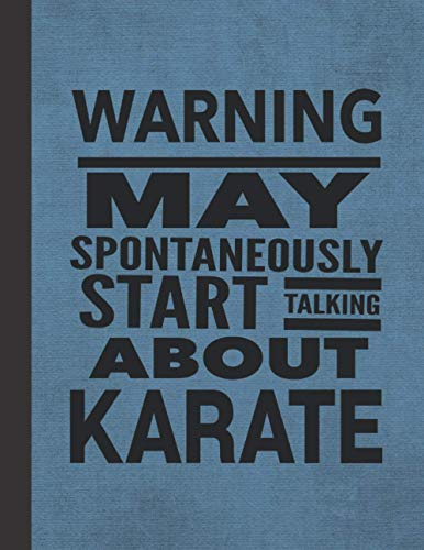 Warning May Spontaneously Start Talking About Karate: Journal Notebook For Martial Arts Woman Man Girl Guy - Best Funny Sensei Teacher Coach Student Gifts - Blue Cover 8.5