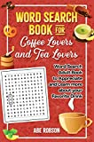 Word Search Book for Coffee Lovers and Tea Lovers: World Search Adult Book to Appreciate and Learn more about Your Favorite Drink