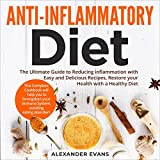 Anti-Inflammatory Diet: The Ultimate Guide to Reducing inflammation with Easy and Delicious Recipes, Restore Your Health with a Healthy Diet